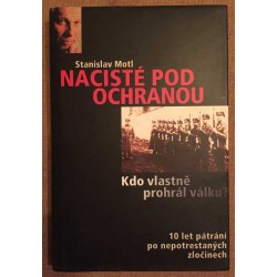 Nacisté pod ochranou: Kdo vlastně prohrál válku? - 10 let pátrání po nepotrestaných zločinech